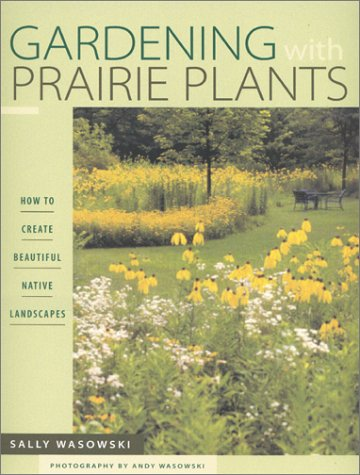 Gardening with Prairie Plants: How to Create Beautiful Native Landscapes 9780816630875