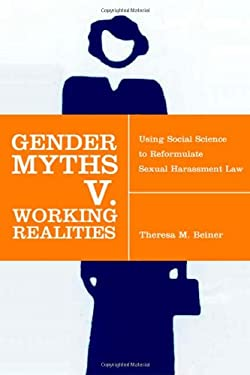 Gender Myths V. Working Realities: Using Social Science to Reformulate Sexual Harassment Law 9780814799178