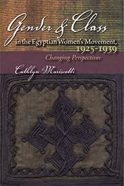 Gender and Class in the Egyptian Women's Movement, 1925-1939: Changing Perspectives 9780815631705