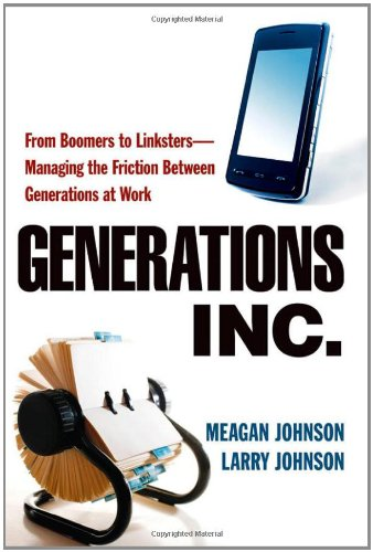 Generations, Inc.: From Boomers to Linksters--Managing the Friction Between Generations at Work 9780814415733