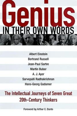 Genius: In Their Own Words: The Intellectual Journeys of Seven Great 20th-Century Thinkers 9780812695045