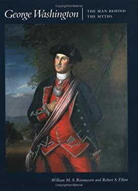 George Washington: The Man Behind the Myths 9780813919003