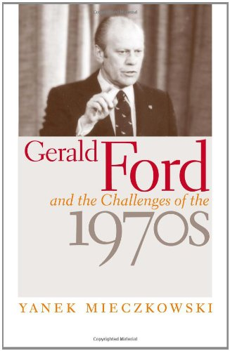 Gerald Ford and the Challenges of the 1970s 9780813123493