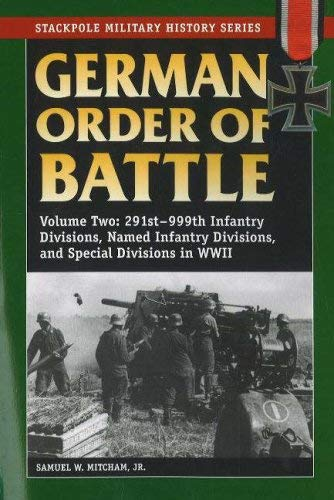 German Order of Battle, Volume 2: 291st-999th Infantry Divisions, Named Infantry Divisions, and Special Divisions in World War II 9780811734370