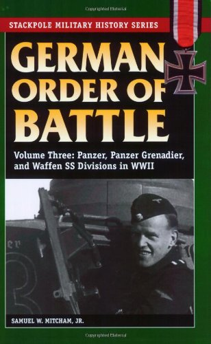 German Order of Battle, Volume 3: Panzer, Panzer Grenadier, and Waffen SS Divisions in WWII 9780811734387