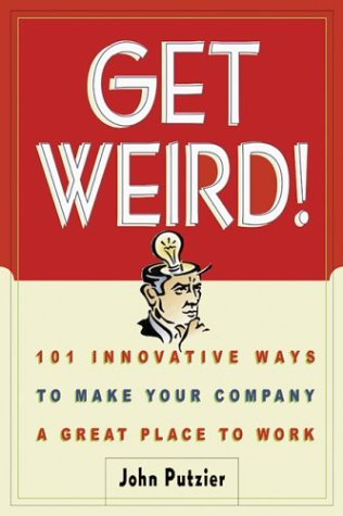 Get Weird! Get Weird!: 101 Innovative Ways to Make Your Company a Great Place to Wo101 Innovative Ways to Make Your Company a Great Place to 9780814471142