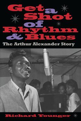 Get a Shot of Rhythm and Blues: The Arthur Alexander Story 9780817310240