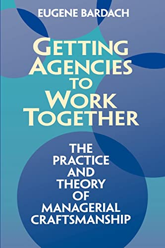 Getting Agencies to Work Together: The Practice and Theory of Managerial Craftsmanship 9780815707974