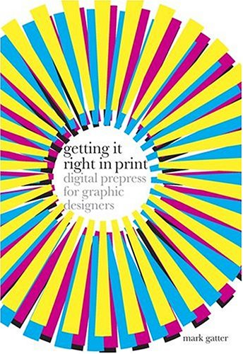 Getting It Right in Print: Digital Prepress for Graphic Designers 9780810992061