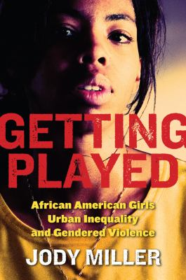 Getting Played: African American Girls, Urban Inequality, and Gendered Violence 9780814756980