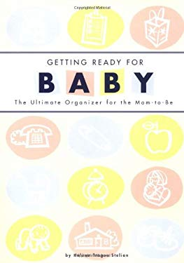 Getting Ready for Baby: The Ultimate Organizer for the Mom-To-Be 9780811829410