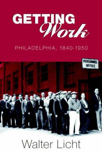Getting Work: Philadelphia, 1840-1950 9780812217193