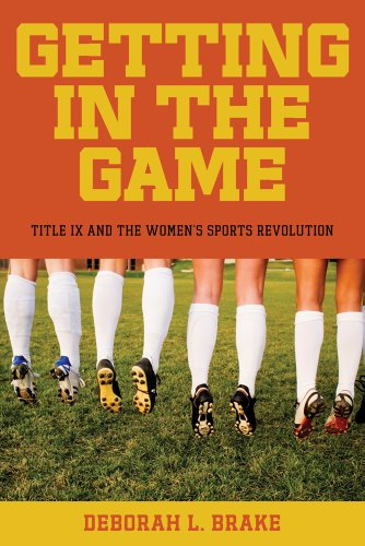 Getting in the Game: Title IX and the Women's Sports Revolution 9780814799659
