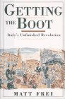 Getting the Boot : Italy's Unfinished Revolution