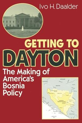 Getting to Dayton: The Making of America's Bosnia Policy 9780815716921