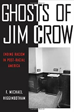 Ghosts of Jim Crow: Ending Racism in Post-Racial America 9780814737477