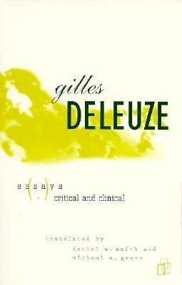 essays critical clinical deleuze Philosophy at purdue university, is the author of essays on deleuze  logic of sensation (2003) and essays critical and clinical (with michael a greco,.