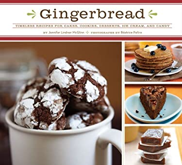 Gingerbread: Timeless Recipes for Cakes, Cookies, Desserts, Ice Cream, and Candy 9780811861915