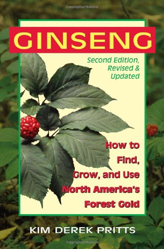 Ginseng: How to Find, Grow, and Use North America's Forest Gold, 2nd Edition 9780811736343