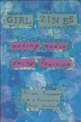 Girl Zines: Making Media, Doing Feminism 9780814767511