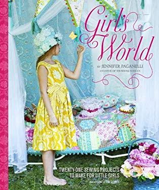 Girl's World: Twenty-One Sewing Projects to Make for Little Girls [With Pattern(s)] 9780811874441