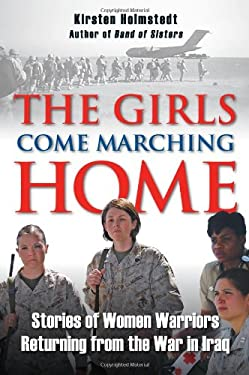 The Girls Come Marching Home: Stories of Women Warriors Returning from the War in Iraq 9780811708463