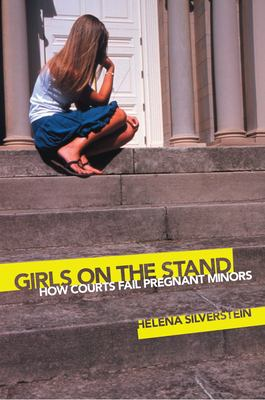 Girls on the Stand: How Courts Fail Pregnant Minors 9780814740316