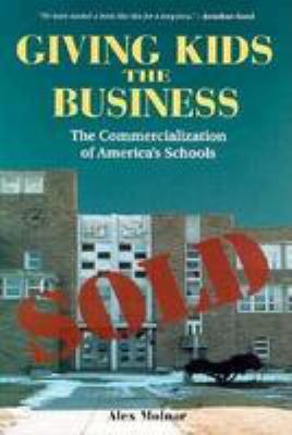 Giving Kids the Business: The Commercialization of America's Schools 9780813324784