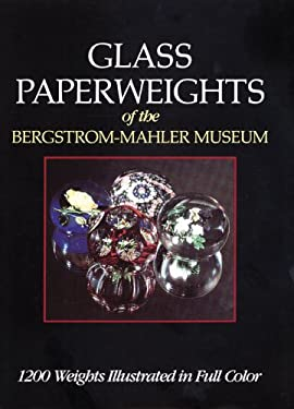 Glass Paperweights of the Bergstrom-Mahler Museum: Of the Bergstrom-Mahler Museum 9780810933507