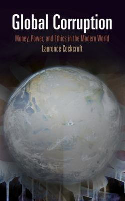 Global Corruption: Money, Power, and Ethics in the Modern World 9780812245028