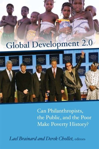 Global Development 2.0: Can Philanthropists, the Public, and the Poor Make Poverty History? 9780815713937