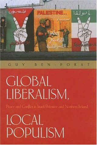 Global Liberalism, Local Populism: Peace and Conflict in Israel/Palestine and Northern Ireland 9780815630692
