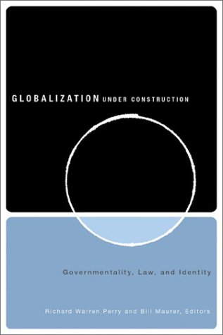 Globalization Under Construction: Govermentality, Law, and Identity 9780816639663