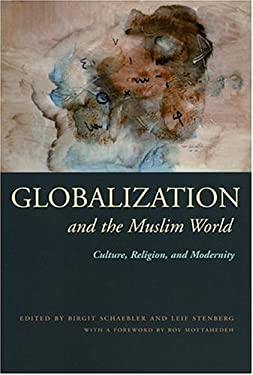 Globalization and the Muslim World: Culture, Religion, and Modernity 9780815630241