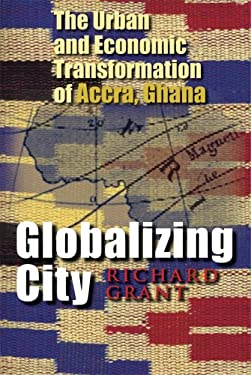 Globalizing City: The Urban and Economic Transformation of Accra, Ghana 9780815631729