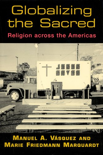 Globalizing the Sacred: Religion Across the Americas 9780813532851