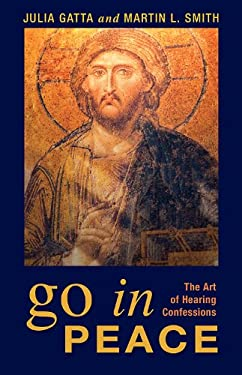 Go in Peace: The Art of Hearing Confessions 9780819220882