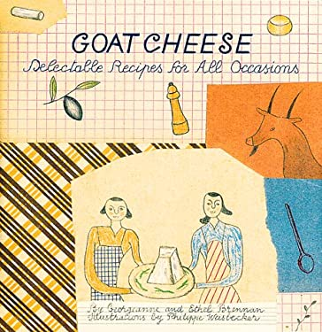 Goat Cheese: Delectable Recipes for All Occasions 9780811812399