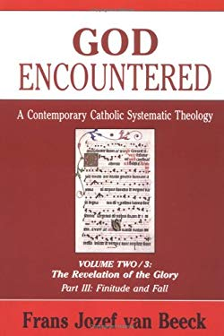 God Encountered: A Contemporary Catholic Systematic Theology 9780814655009