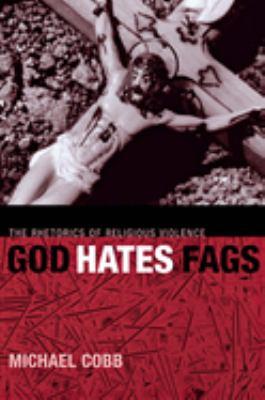 God Hates Fags: The Rhetorics of Religious Violence 9780814716694