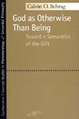 God as Otherwise Than Being: Toward a Semantics of the Gift 9780810119239