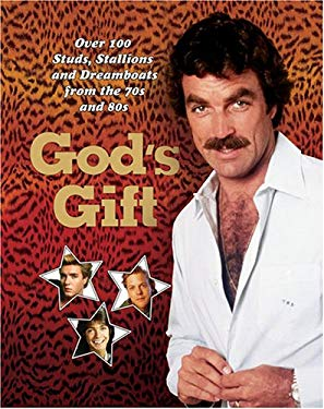 God's Gift: Over 100 Studs, Stallions, and Dreamboats from the 70s and 80s 9780810994515