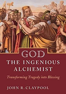 God the Ingenious Alchemist: Transforming Tragedy Into Blessing 9780819221803