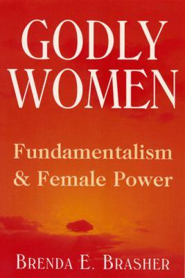 Godly Women: Fundamentalism and Female Power 9780813524689