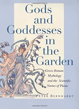 Gods and Goddesses in the Garden: Greco-Roman Mythology and the Scientific Names of Plants 9780813542669
