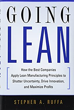 Going Lean: How the Best Companies Apply Lean Manufacturing Principles to Shatter Uncertainty, Drive Innovation, and Maximize Prof 9780814410578