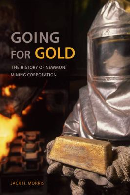 Going for Gold: The History of Newmont Mining Corporation 9780817316778