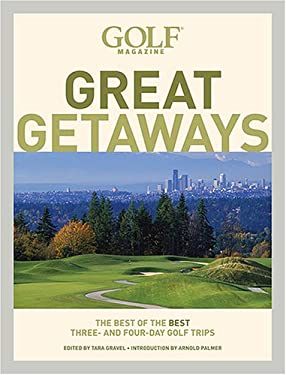 Golf Magazine Great Getaways: The Best of the Best Three and Four Day Golf Trips 9780810992931