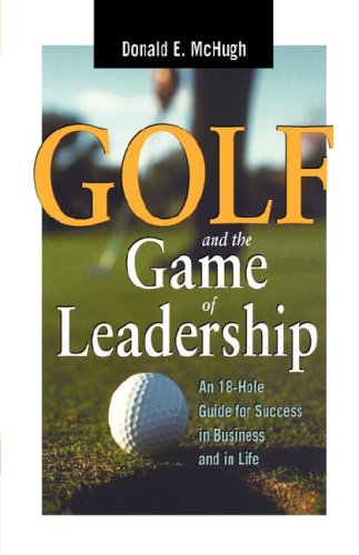 Golf and the Game of Leadership: An 18-Hole Guide for Success in Business and in Life 9780814400999