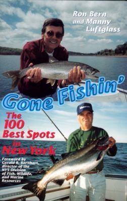 Gone Fishin': The 100 Best Spots in New York 9780813527451
